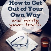 How to Get Out of Your Own Way and Write Your Truth (1)