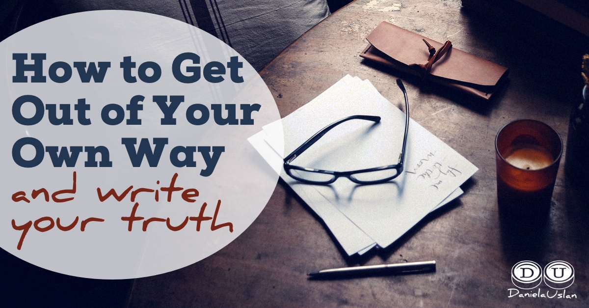 How to Get Out of Your Own Way and Write Your Truth
