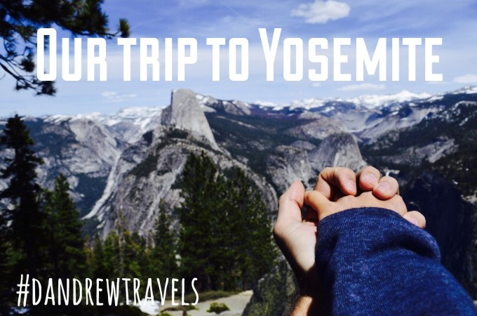 Our Trip to Yosemite // Dandrew Travels