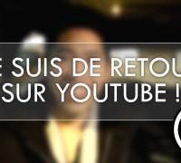 Je suis de retour sur YouTube !