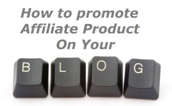 How to Promote affiliate product on your Blog