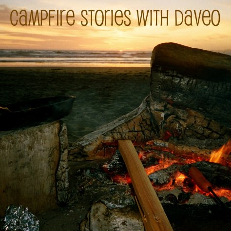 Campfire Stories with DaveO