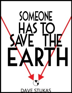 Someone Has to Save the Earth book cover dave stukas
