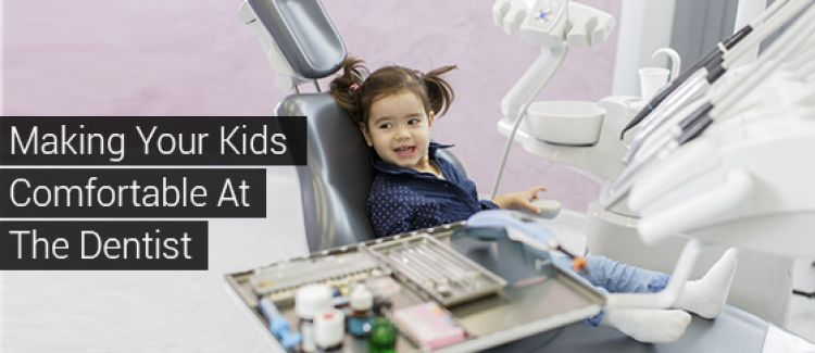 6 Ways To Make Your Kids More Comfortable At The Dentist