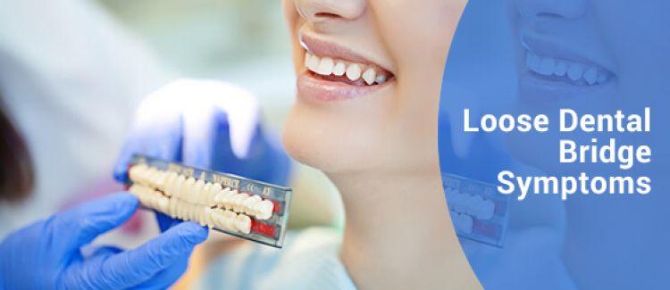 5 Symptoms Of A Loose Dental Bridge