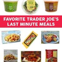 Favorite Trader Joe's Last Minute Meals