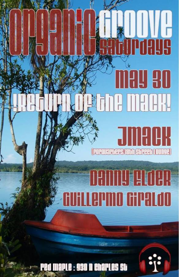 "Organic Groove Saturdays - "" Return of The Mack"" w/ J Mack, Danny Elder & Guillermo Giraldo at the Red Maple, Baltimore"