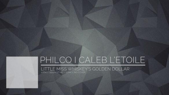 Philco & Caleb L'Etoile @ Little Miss Whiskey's Golden Dollar