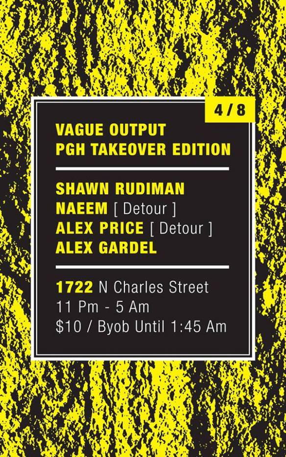 Vague Output PGH Takeover Edition with Shawn Radioman, Naeem, Alex Price and Alex Gardel at Club 1722, Baltimore