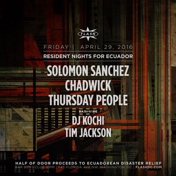Resident Nights: Fundraiser for Ecuador ft. Solomon Sanchez, Chadwick and Thursday People at Flash with DJ Kochi presents Vibe featuring Tim Jackson in the Flash Bar