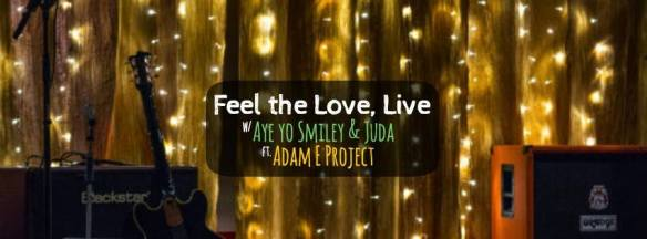 Feel the Love, Live feat. Adam E Project hosted by Juda & Aye Yo Smiley with Sounds by Bunx at Songbyrd Music House and Record Cafe