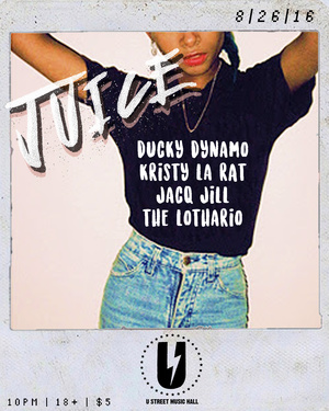 JUICE with Ducky Dynamo, Kristy La Rat, Jacq Jill, The Lothario at U Street Music Hall