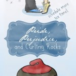 Pride, Prejudice and Curling Rocks by Andrea Brokaw