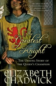 Greatest Knight: The Unsung Story of the Queen's Champion By: Elizabeth Chadwick