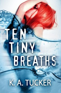 Ten Tiny Breaths by K. A. Tucker