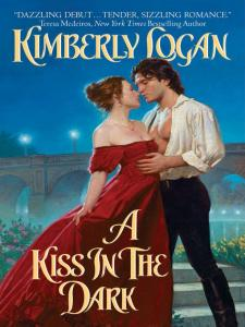 A Kiss in the Dark By: Kimberly Logan