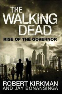The Walking Dead: Rise of the Governor      by     Robert Kirkman,     Jay Bonansinga