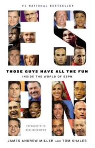 Those Guys Have All the Fun: Inside the World of ESPN    by     James Andrew Miller,     Tom Shales