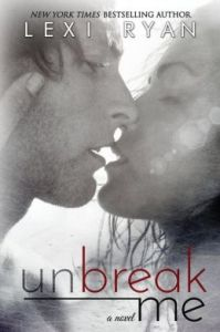 Unbreak Me      by     Lexi Ryan