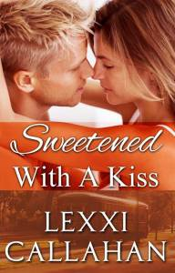 Sweetened with a Kiss Lexxi Callahan
