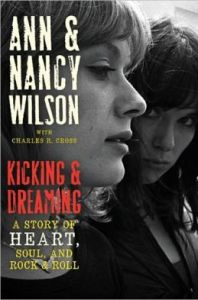 Kicking and Dreaming: A Story of Heart, Soul, and Rock and Roll by Ann Wilson, Nancy Wilson