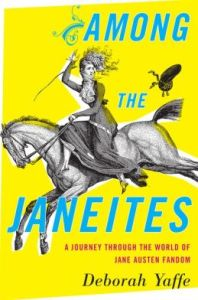 Among the Janeites: A Journey Through the World of Jane Austen Fandom by Deborah Yaffe