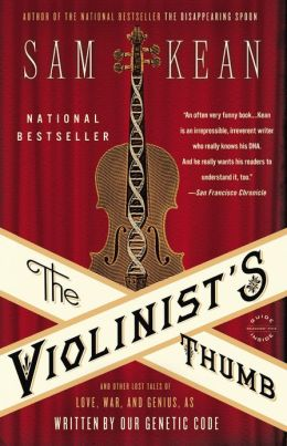 The Violinist's Thumb: And Other Lost Tales of Love, War, and Genius, as Written by Our Genetic Code by Sam Kean