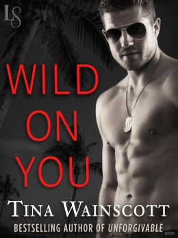 Wild on You: The Justiss Alliance Series by Tina Wainscott