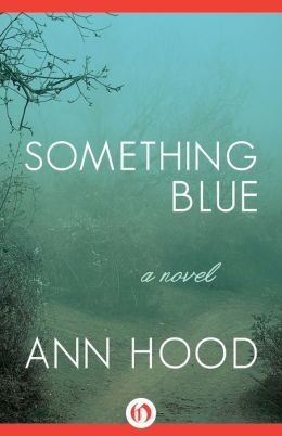 Something Blue: A Novel by Ann Hood