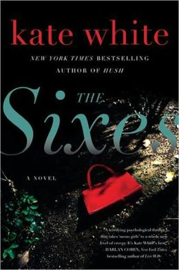 The Sixes: A Novel by Kate White