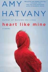 Heart Like Mine by Amy Hatvany
