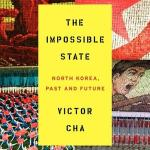 The Impossible State: North Korea, Past and Future by Victor Cha