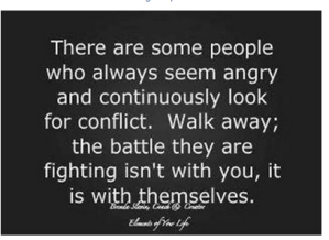 There are some people who always seem angry and continuously look for conflict.