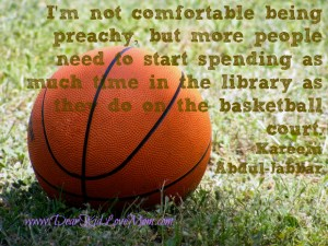 I'm not comfortable being preachy, but more people need to start spending as much time in the library as they do on the basketball court. Kareem Abdul-Jabbar