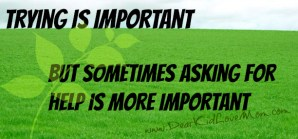 Trying is important, but sometimes asking for help is more important