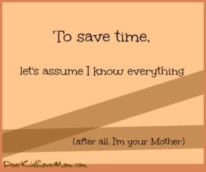 To Save Time, Let's assume I know everything DearKidLoveMom.com