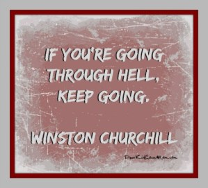 If You're Going Through Hell, Keep Going. W Churchill Life in college is not always easy. DearKidLoveMom.com