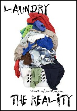 Laundry: The Reality DearKidLoveMom.com