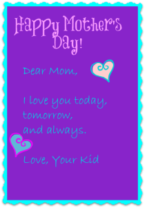 Happy Mother's Day today, tomorrow, and always. DearKidLoveMom.com