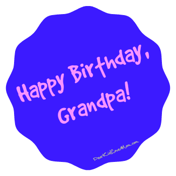 Happy Birthday Grandpa! DearKidLoveMom.com