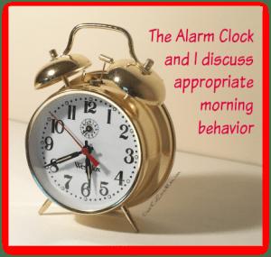 The Alarm Clock and I discuss appriopriate morning behavior. DearKidLoveMom.com