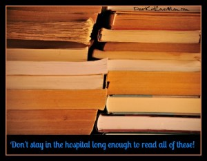 Don't stay in the hospital long enough to read all of these! DearKidLoveMom.com