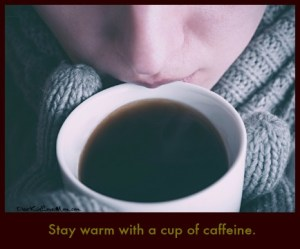 Stay warm with a cup of caffeine! DearKidLoveMom.com