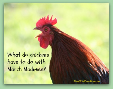 What does a chicken have to do with March Madness? DearKidLoveMom.com