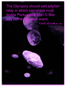 The Olympics should add jellyfish relay (in which swimmers must dodge Portuguese Man O War jelly fish during their event). DearKidLoveMom.com