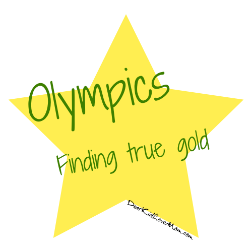 You're not in Rio. You're not competing in the Olympics. But you're pure gold in my book. DearKidLoveMom.com