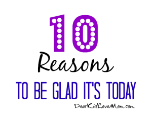 Ten Reasons to Be Glad It's Today