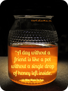 """""""A day without a friend is like a pot without a single drop of honey left inside."""" ― Winnie the Pooh A A Milne. DearKidLoveMom.com"""