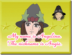 My name is Angelina. The nickname is Angie.