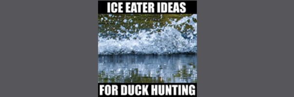 HOW TO MAKE AN ICE EATER FOR DUCK HUNTING